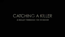 Catching a Killer: A Bullet Through The Window